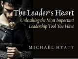 The Leader's Heart: Unleashing the Most Important Leadership Tool You Have