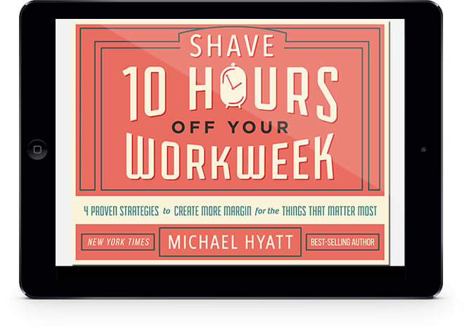 Shave 10 Hours off Your Workweek™