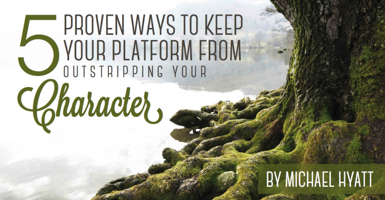 5 Proven Ways to Keep Your Platform from Outstripping Your Character