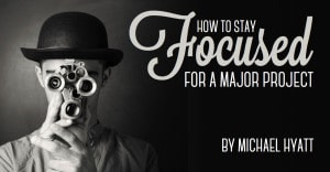How to Stay Focused for a Major Project