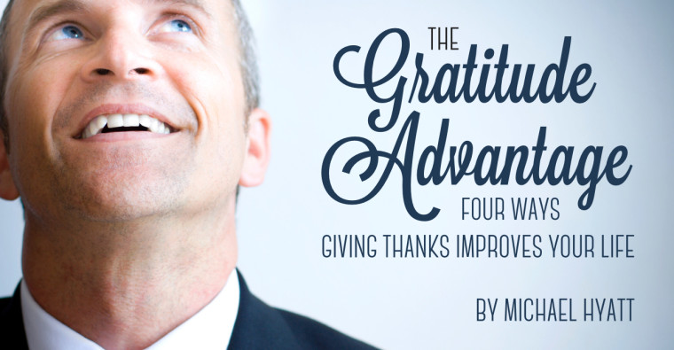 The Gratitude Advantage: 4 Ways Giving Thanks Improves Your Life