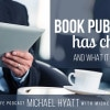 How Book Publishing Has Changed and What it Means for You