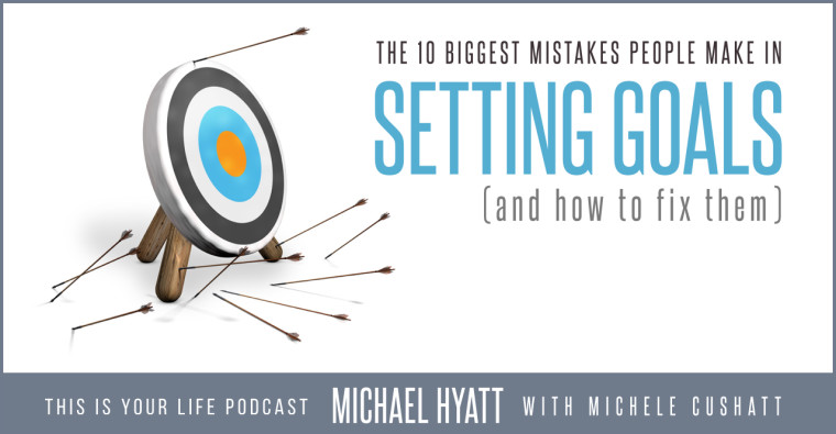 10 Biggest Mistakes People Make in Goal Setting