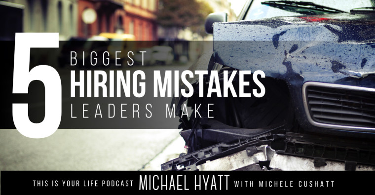 5 Biggest Hiring Mistakes Leaders Make
