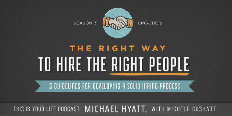 Season 3, Episode 02: The Right Way to Hire the Right People [Podcast]
