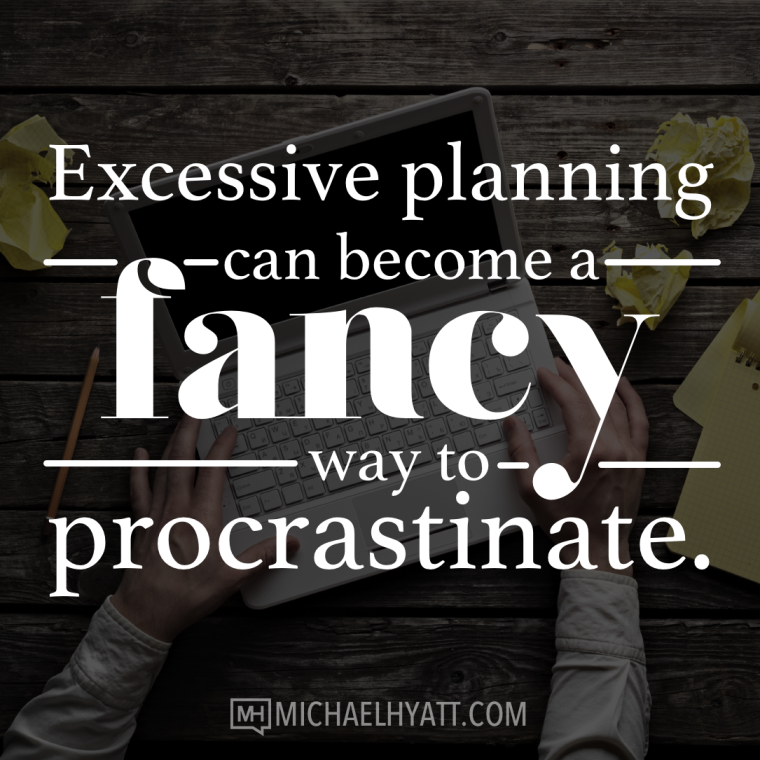 Excessive planning can become a fancy way to procrastinate.
