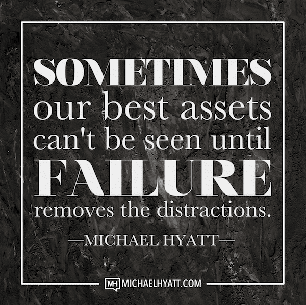 Sometimes our best assets can't be seen until failure removes the distractions.