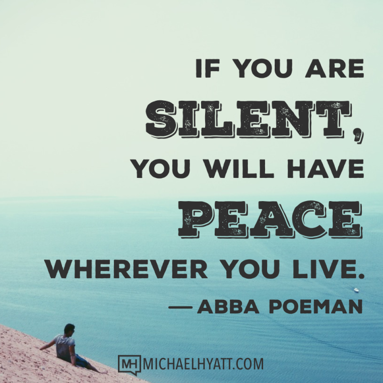 If you are silent, you will have peace wherever you live. -Abba Poeman