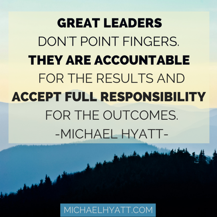 Great leaders don't point fingers. They are accountable for the results and accept responsibility for the outcomes. -Michael Hyatt