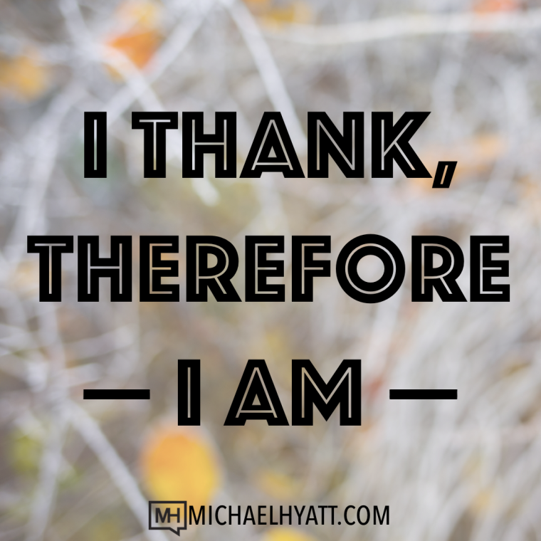 I thank therefore I am -Michael Hyatt