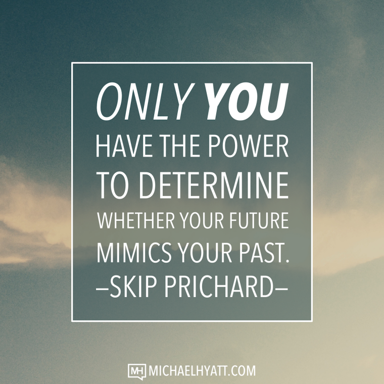 Only you have the power to determine whether your future mimics your past. -Skip Prichard