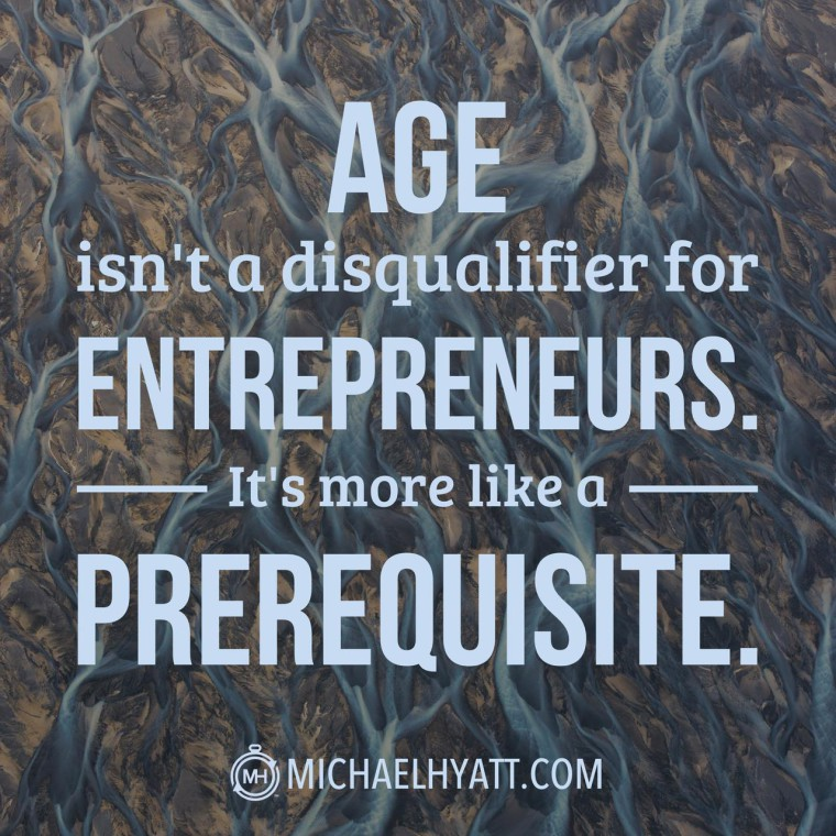Age isn't a disqualifier for entrepreneurs. It's more like a prerequisite.
