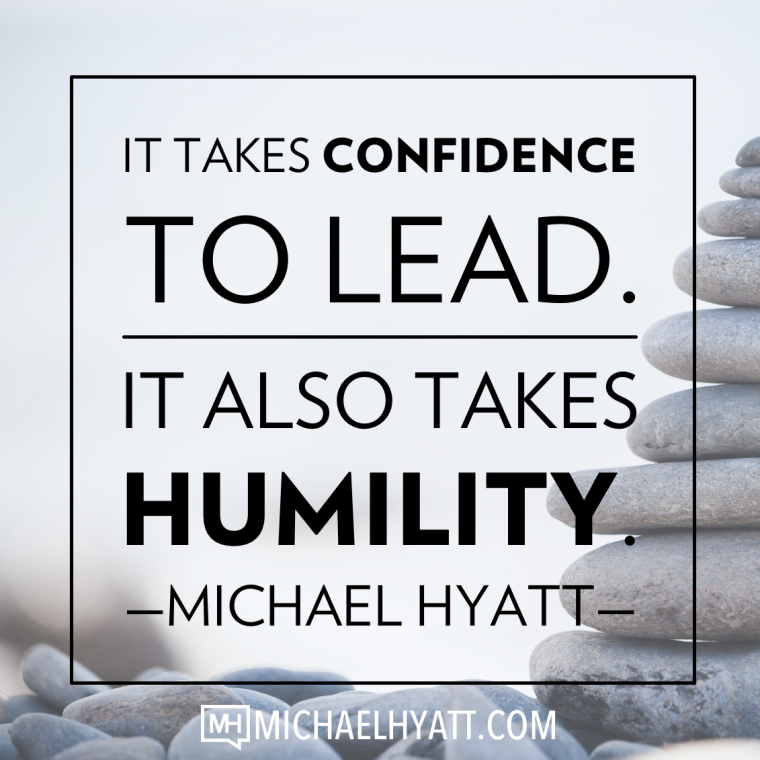 It takes confidence to lead. It also takes humility. -Michael Hyatt