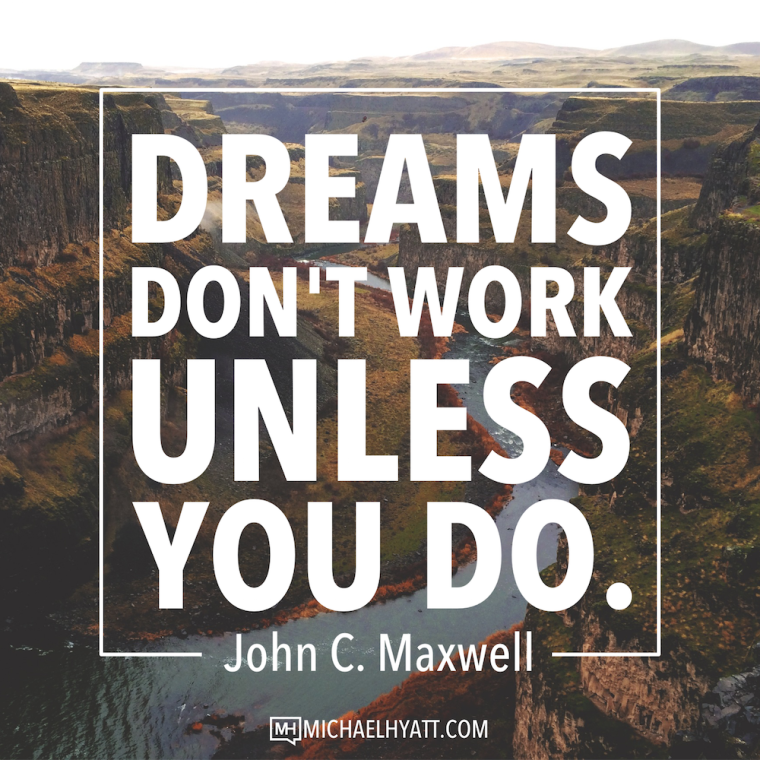 Dreams don't work unless you do. -John C. Maxwell