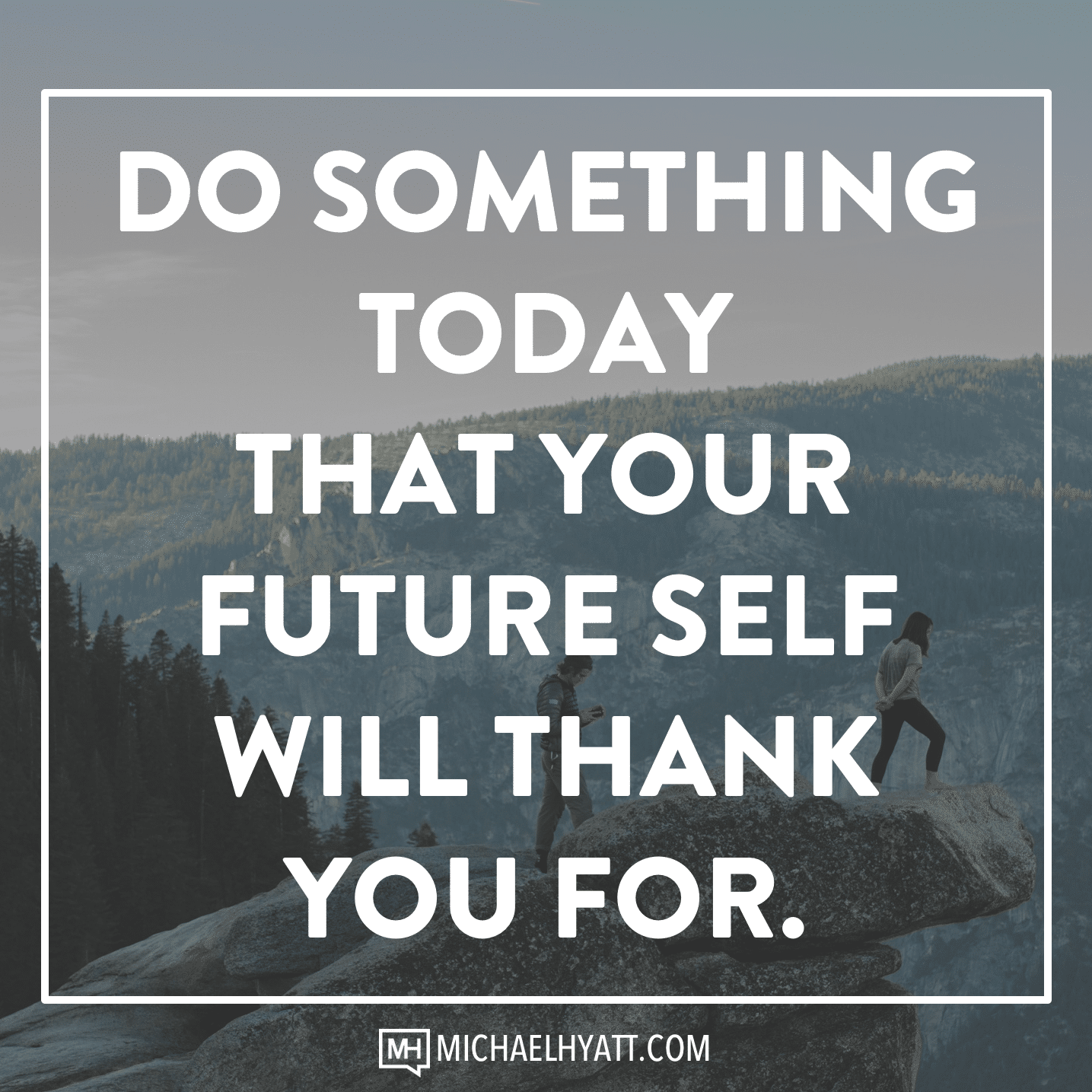 Inspirational Day Quotes: Do Something Today That Your Future Self Will Thank You For