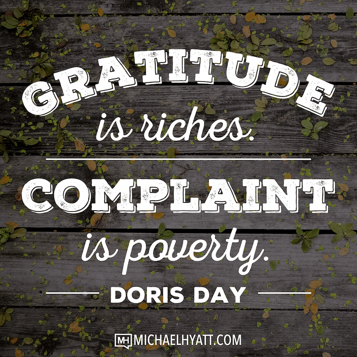 Gratitude is riches. Complaint is poverty. -Doris Day