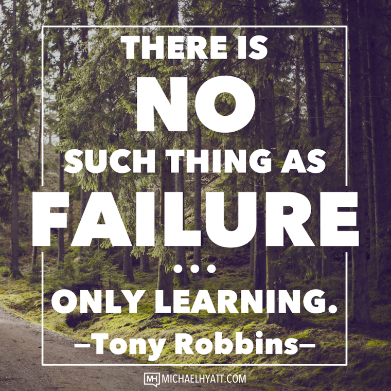 There is no such thing as failure, only learning. -Tony Robbins
