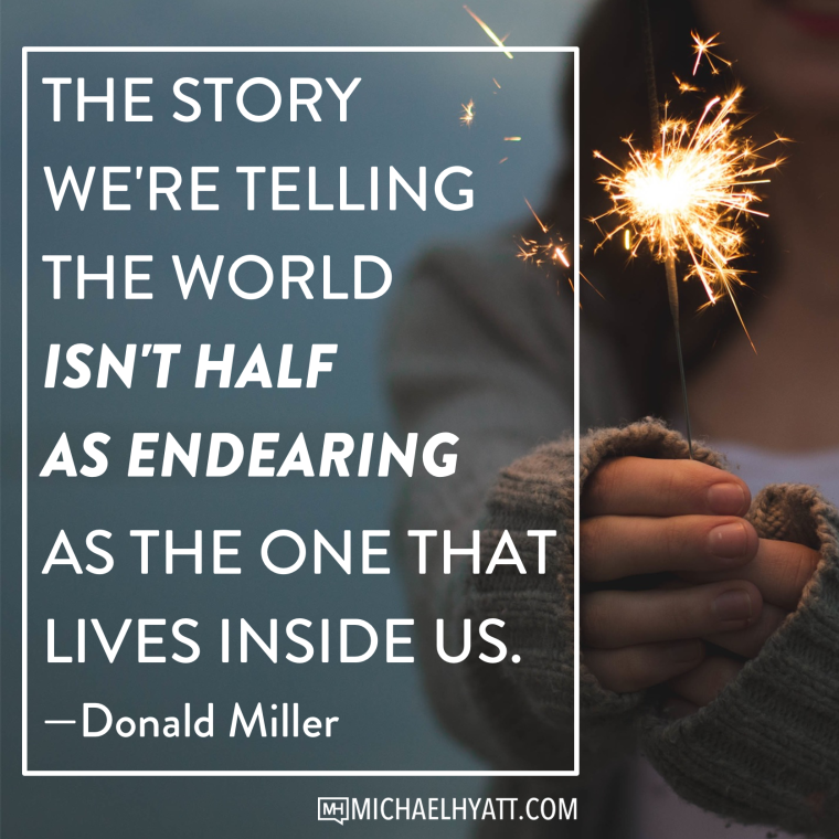 The story we're telling the world isn't half as endearing as the one that lives inside us. -Donald Miller