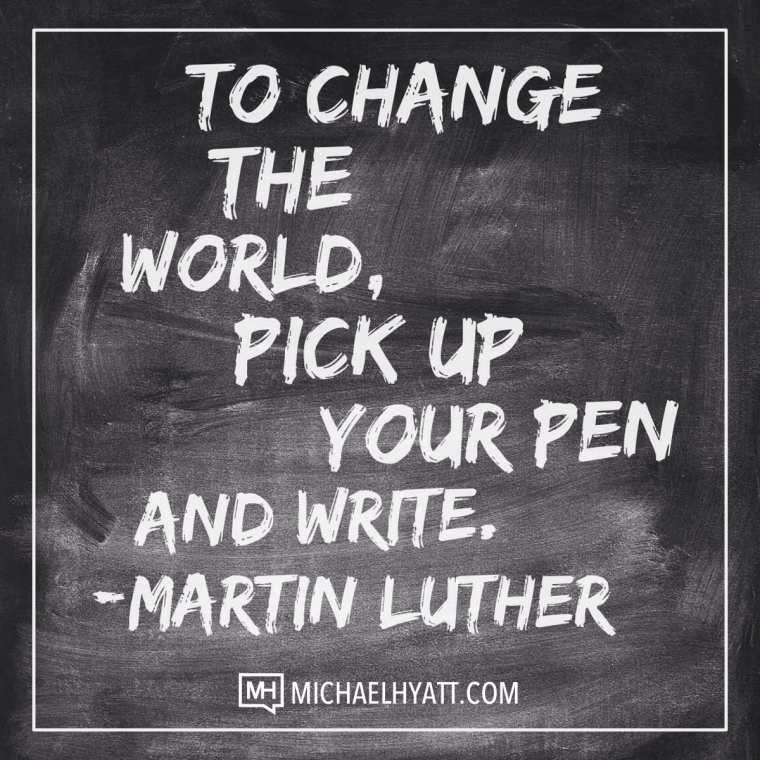 To change the world, pick up your pen and write. -Martin Luther