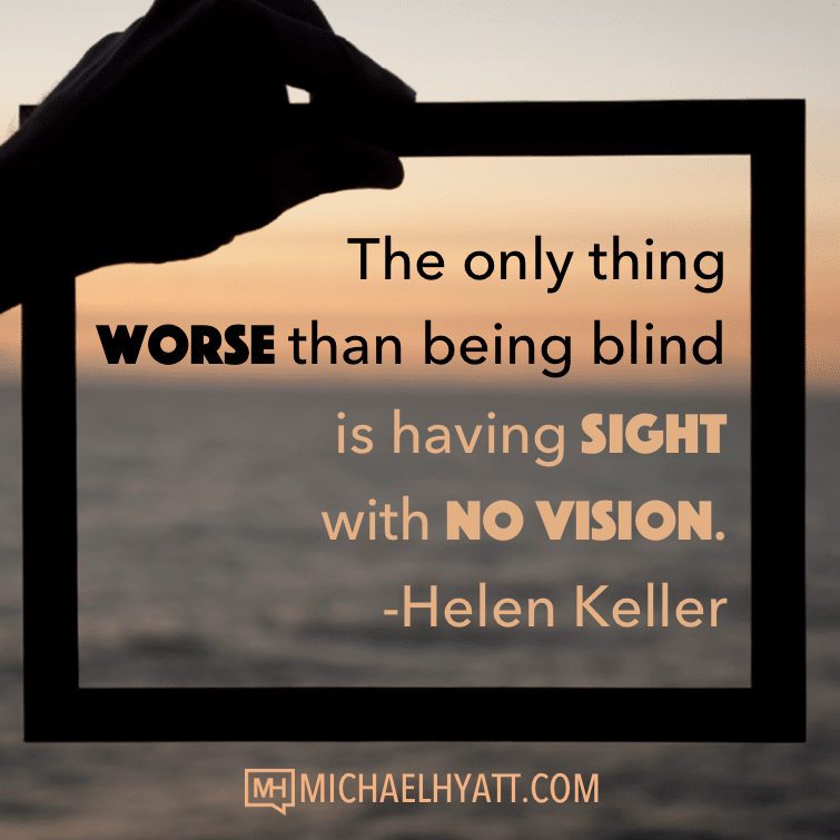 The Only Thing Worse Than Being Blind Is Having Sight With No Vision Helen Keller