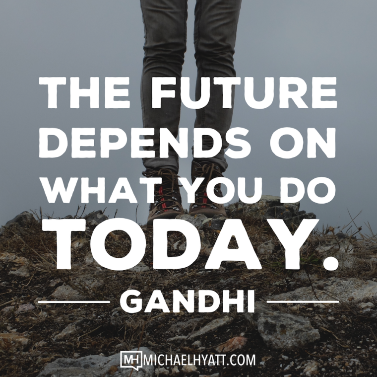 The future depends on what you do today. -Gandhi