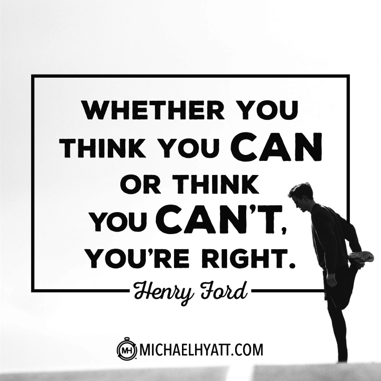 Whether think you can or think you can't, you're right. -Henry Ford