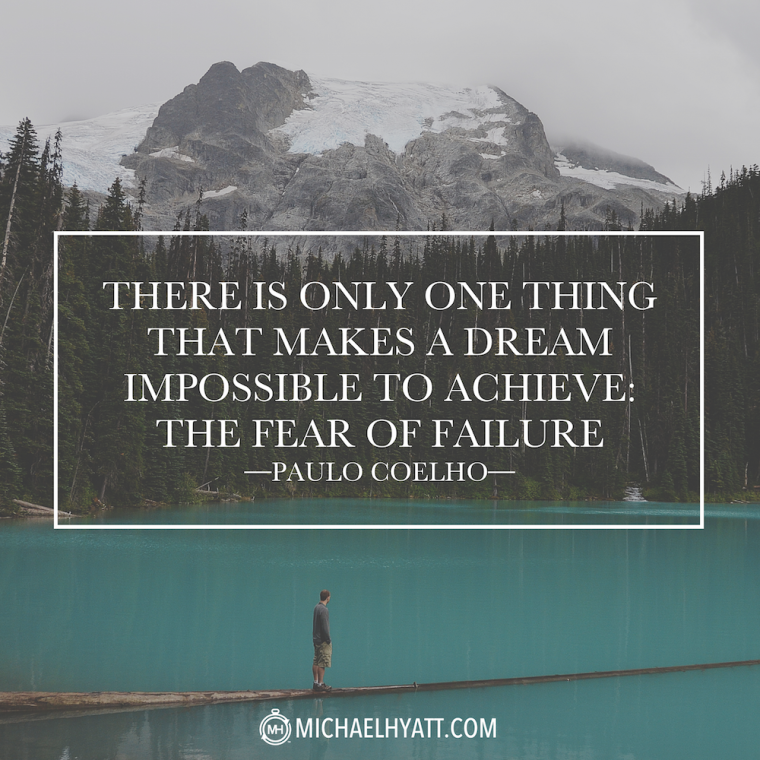 There is only one thing that makes a dream impossible to achieve: The fear of failure. -Paulo Coelho