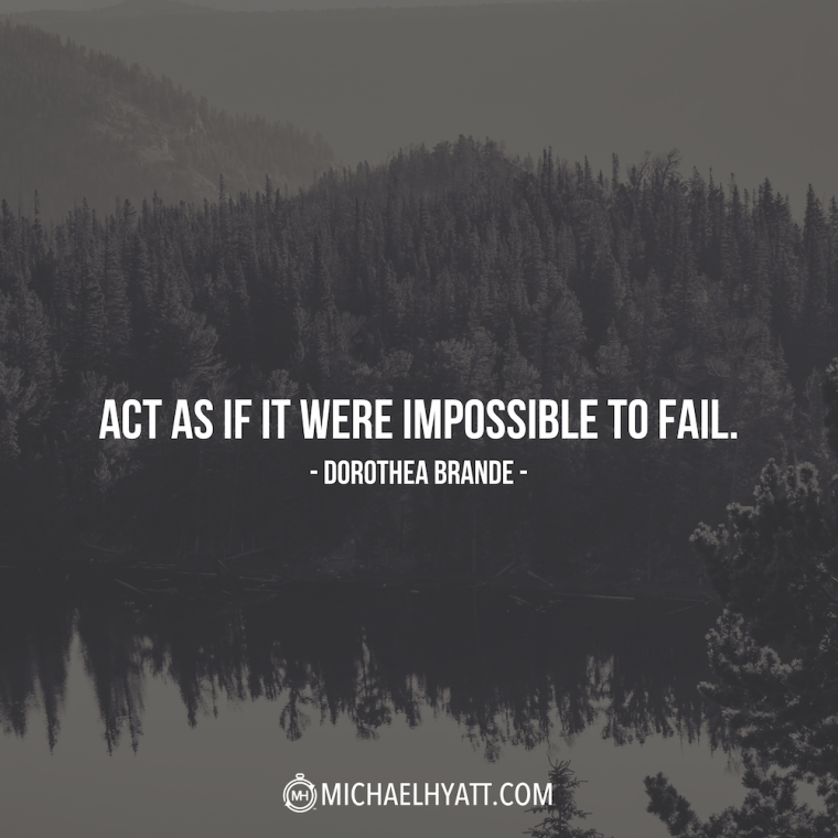 """Act as if it were impossible to fail."" -Dorothea Brande"