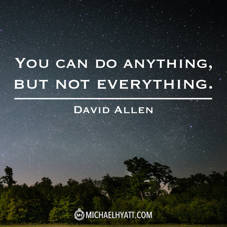 """""""You can do anything, but not everything."""" -David Allen"""