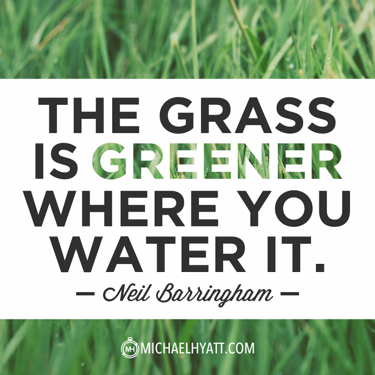 """The grass is greener where you water it."" -Neil Barringham"