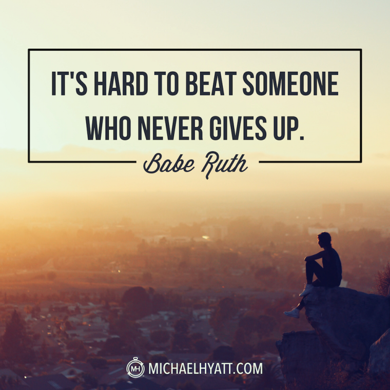 """It's hard to beat someone who never gives up."" -Babe Ruth"