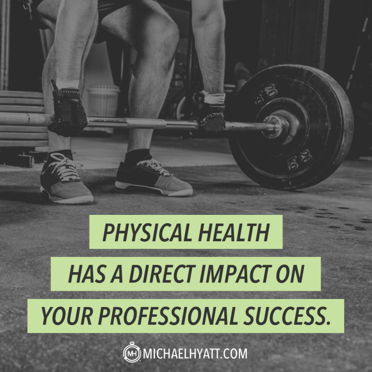 Physical health has a direct impact on your professional success. -Michael Hyatt