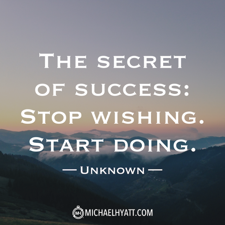 The secret to success: Stop wishing. Start doing. -Unknown