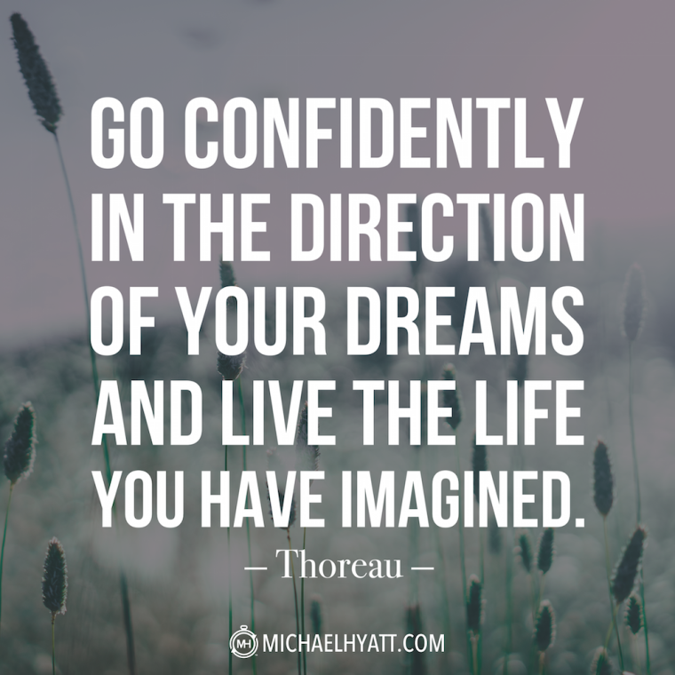 """Go confidently in the direction of your dreams and live the life you have imagined."" -Henry David Thoreau"