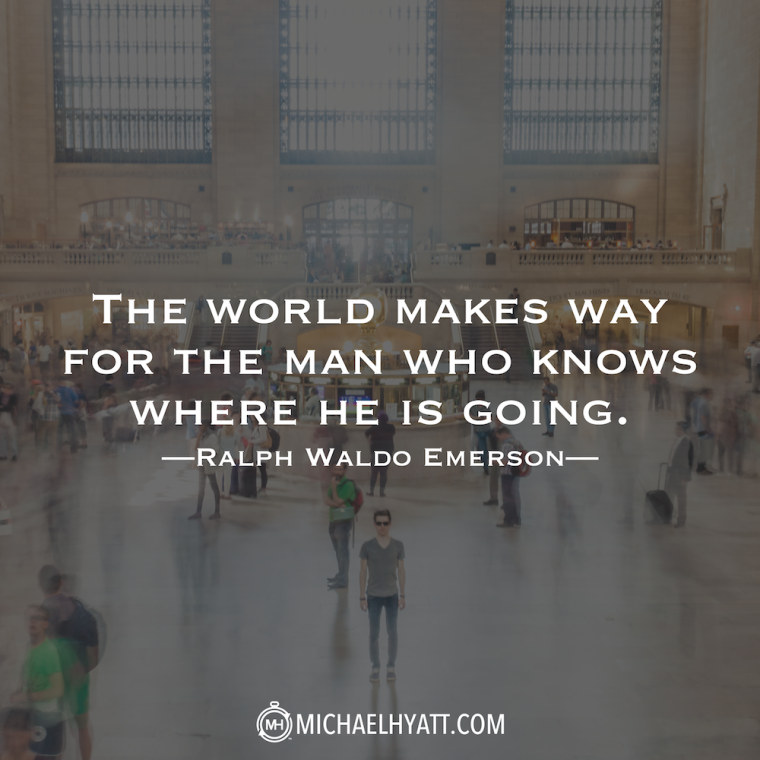 """The world makes way for the man who knows where he is going."" -Ralph Waldo Emerson"