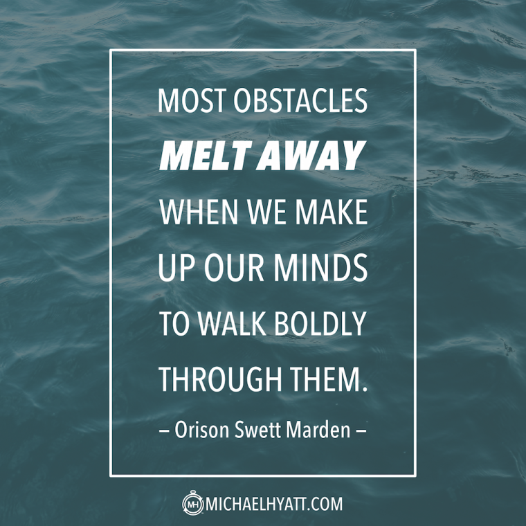 """Most obstacles melt away when we make up our minds to walk boldly through them."" -Orison Swett Marden"