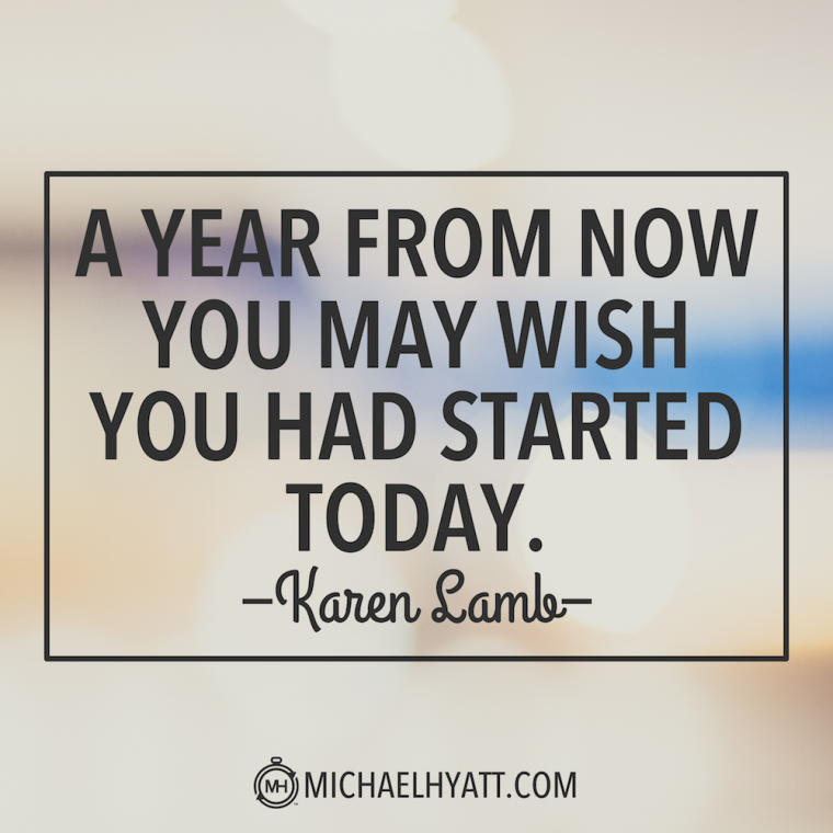 """A year from now you may wish you had started today."" -Karen Lamb"