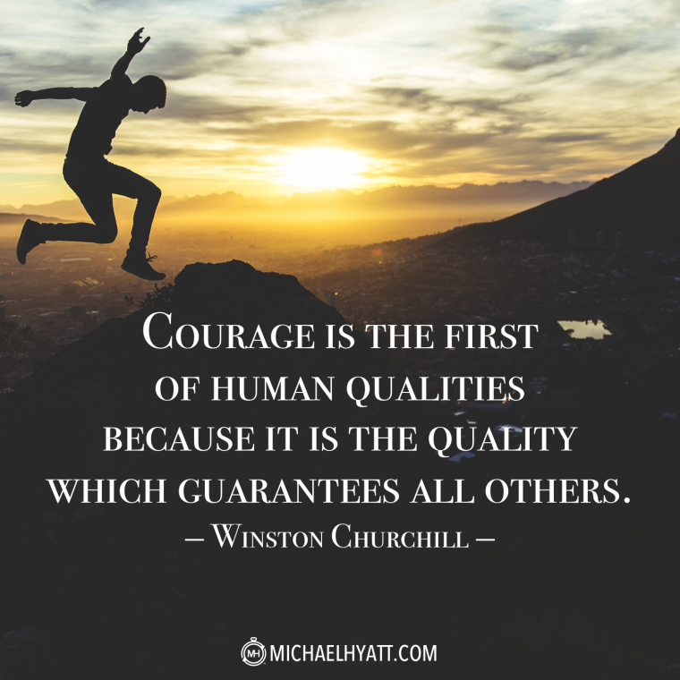 """Courage is the first of human qualities because it is the quality which guarantees all others."" -Winston Churchill"
