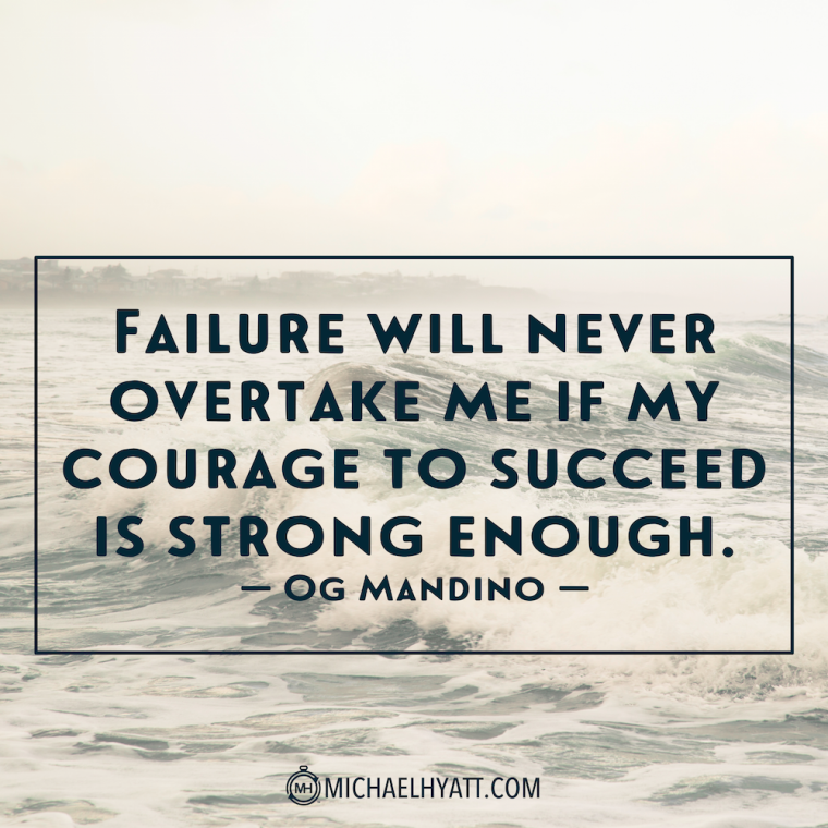 """Failure will never overtake me if my courage to succeed is strong enough."" —Og Mandino"