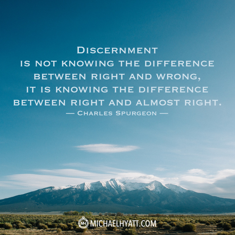 """Discernment is not knowing the difference between right and wrong, it is knowing the difference between right and almost right."" -Charles Spurgeon"