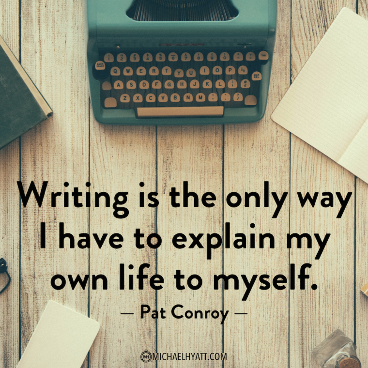 Writing is the only way I have to explain my own life to myself. -Pat Conroy