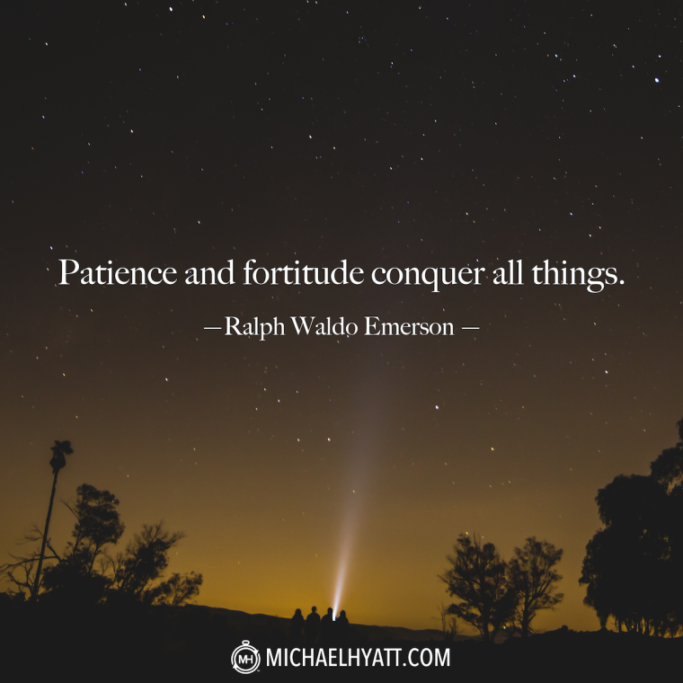 """""""Patience and fortitude conquer all things."""" -Ralph Waldo Emerson"""