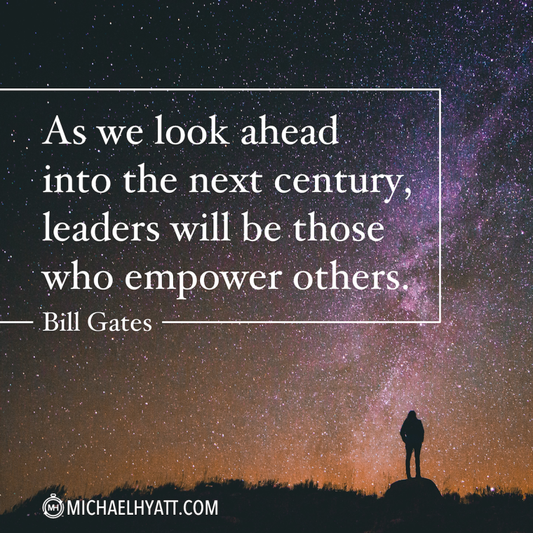 """As we look ahead into the next century, leaders will be those who empower others."" -Bill Gates"