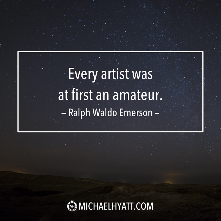 """Every artist was at first an amateur."" -Ralph Waldo Emerson"
