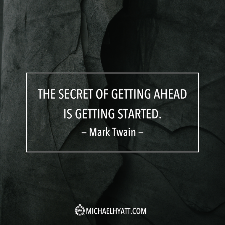 """""""The secret of getting ahead is getting started."""" -Mark Twain"""