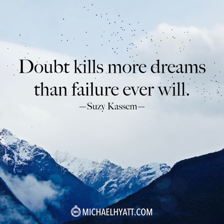 """Doubt kills more dreams than failure ever will."" -Suzy Kassem"