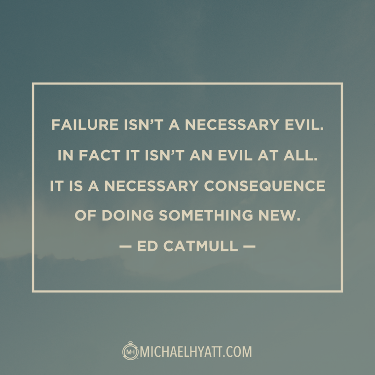 """Failure isn't a necessary evil. In fact, it isn't evil at all. It is a necessary consequence of doing something new."" —Ed Catmull"