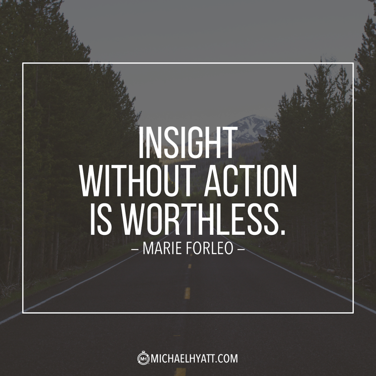"""""""Insight without action is pointless."""" -Marie Forleo"""