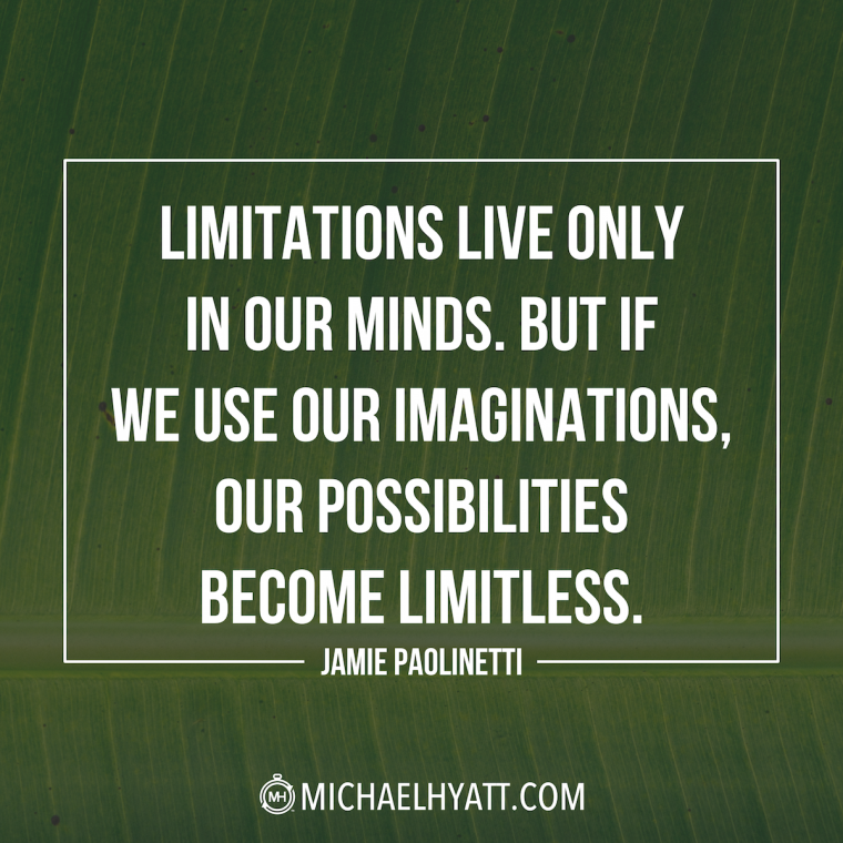 """""""Limitations live only in our minds. But if we use our imaginations, our possibilities become limitless."""" —Jamie Paolinetti"""