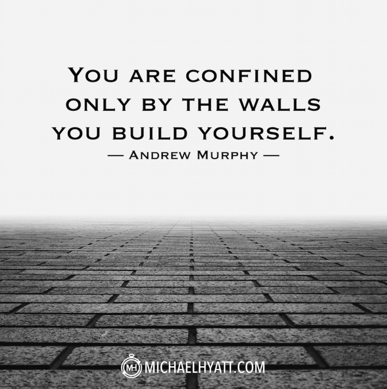 """You are confined only by the walls you build yourself."" -Andrew Murphy"